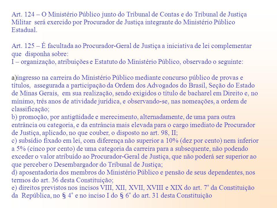 Art. 124 – O Ministério Público junto do Tribunal de Contas e do Tribunal de Justiça Militar será exercido por Procurador de Justiça integrante do Min