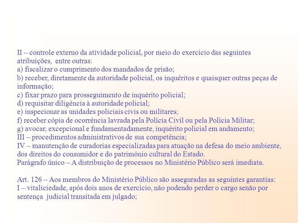 II – controle externo da atividade policial, por meio do exercício das seguintes atribuições, entre outras: a) fiscalizar o cumprimento dos mandados d