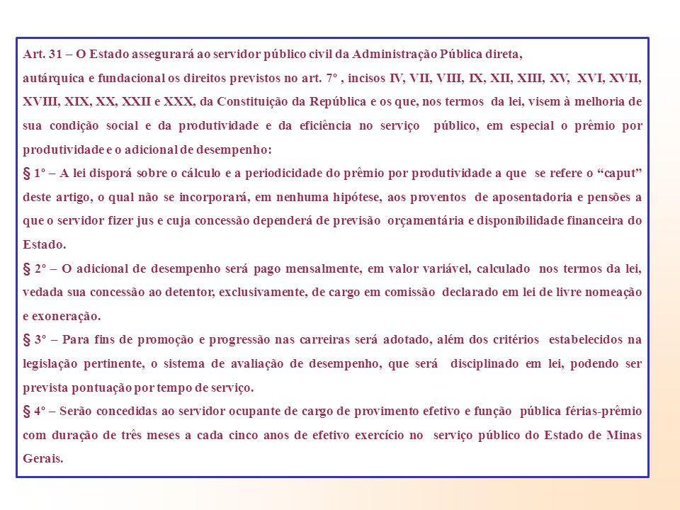 Art. 31 – O Estado assegurará ao servidor público civil da Administração Pública direta, autárquica e fundacional os direitos previstos no art. 7º, in