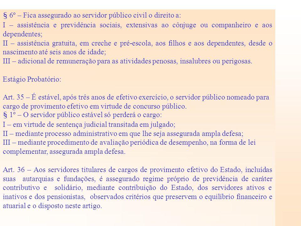 § 6º – Fica assegurado ao servidor público civil o direito a: I – assistência e previdência sociais, extensivas ao cônjuge ou companheiro e aos depend