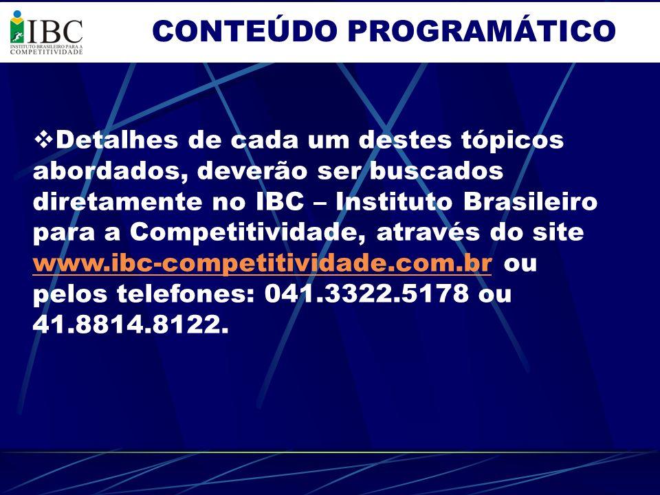 CONTEÚDO PROGRAMÁTICO Detalhes de cada um destes tópicos abordados, deverão ser buscados diretamente no IBC – Instituto Brasileiro para a Competitivid