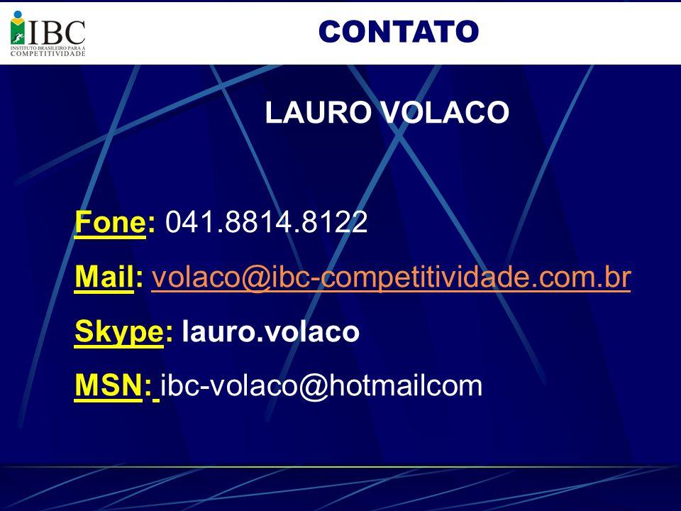 CONTATO LAURO VOLACO Fone: 041.8814.8122 Mail: volaco@ibc-competitividade.com.brvolaco@ibc-competitividade.com.br Skype: lauro.volaco MSN: ibc-volaco@