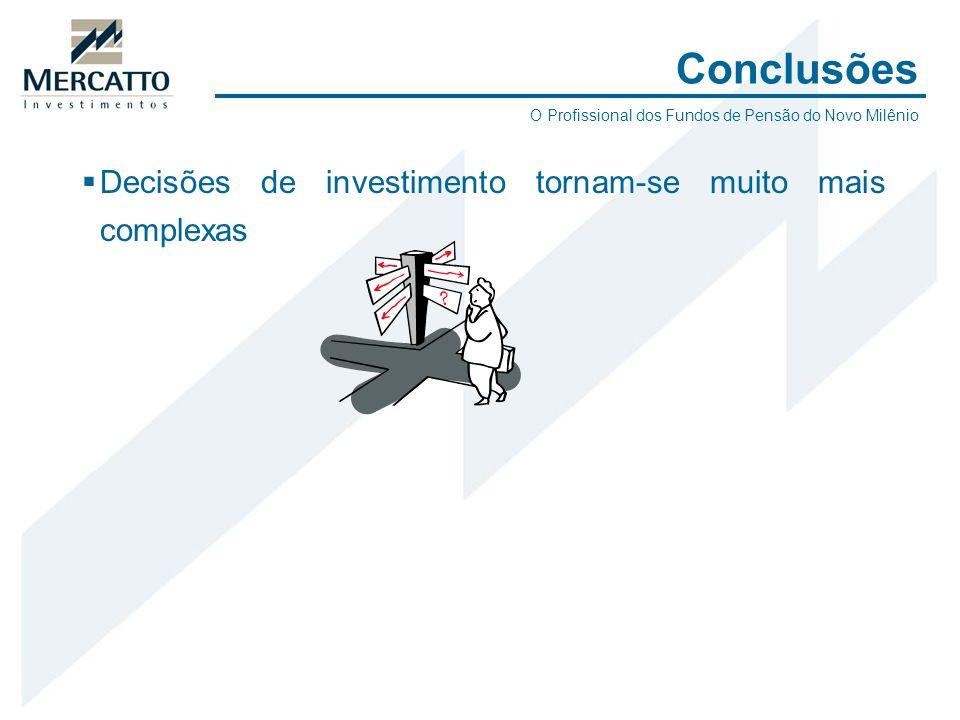 Conclusões Decisões de investimento tornam-se muito mais complexas O Profissional dos Fundos de Pensão do Novo Milênio