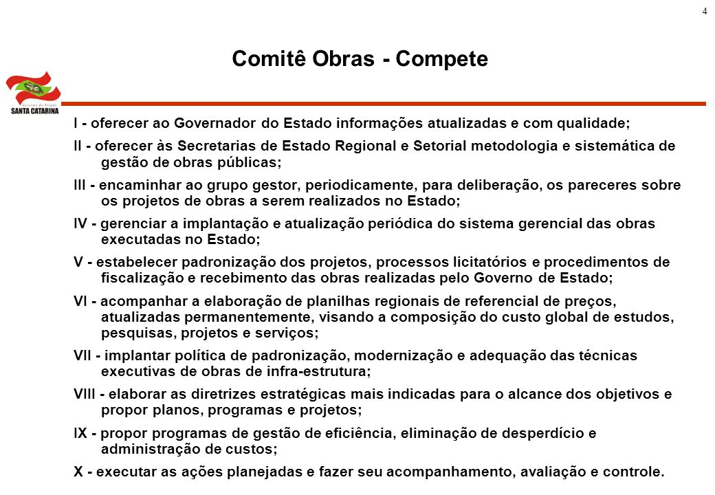 5 Comitê Obras Fica estabelecido que o Sistema de controle de obras do DEINFRA será o Sistema Central de Cadastro, Acompanhamento e Controle de Obras Públicas de todos os órgãos da Administração Direta, Autarquias, Fundações e Empresas do Poder Executivo do Estado de Santa Catarina.