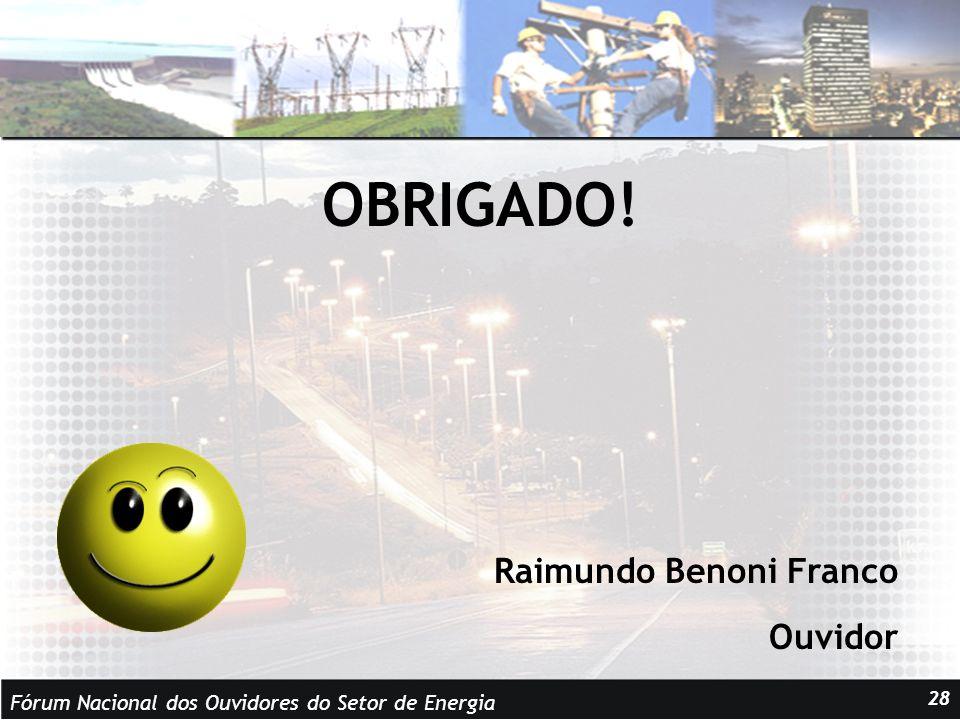 Fórum Nacional dos Ouvidores do Setor de Energia 28 OBRIGADO! Raimundo Benoni Franco Ouvidor