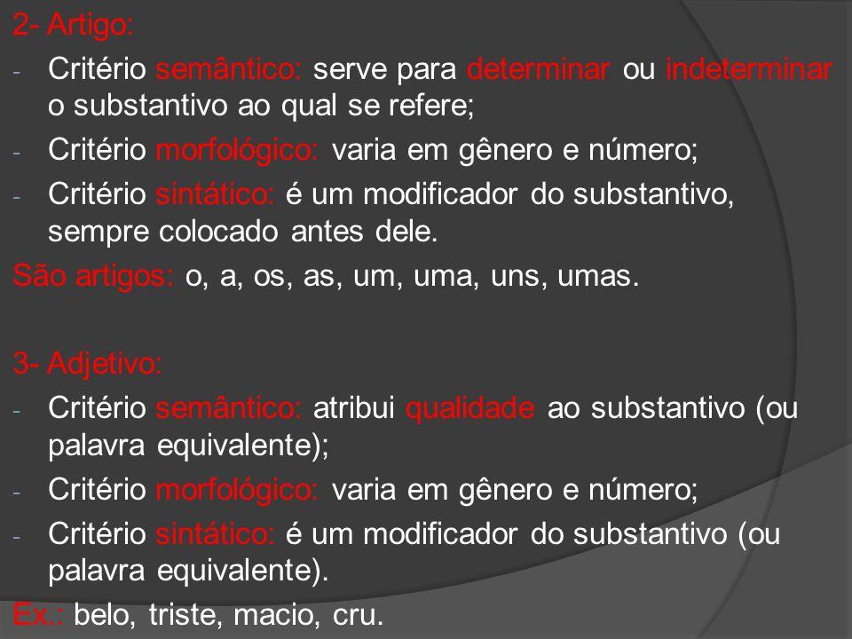 2- Artigo: - Critério semântico: serve para determinar ou indeterminar o substantivo ao qual se refere; - Critério morfológico: varia em gênero e núme