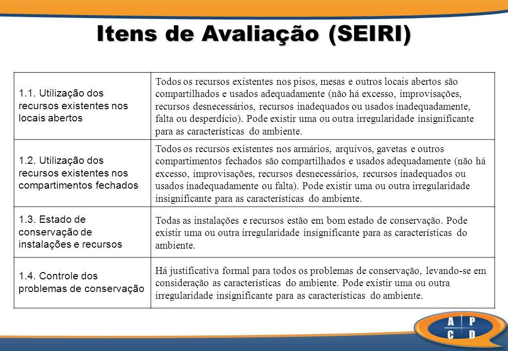 Itens de Avaliação (SEIRI) 1.1. Utilização dos recursos existentes nos locais abertos Todos os recursos existentes nos pisos, mesas e outros locais ab