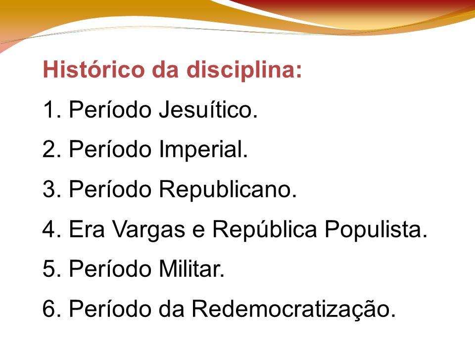Histórico da disciplina: 1. Período Jesuítico. 2.