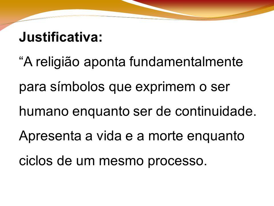 Justificativa: A religião aponta fundamentalmente para símbolos que exprimem o ser humano enquanto ser de continuidade.