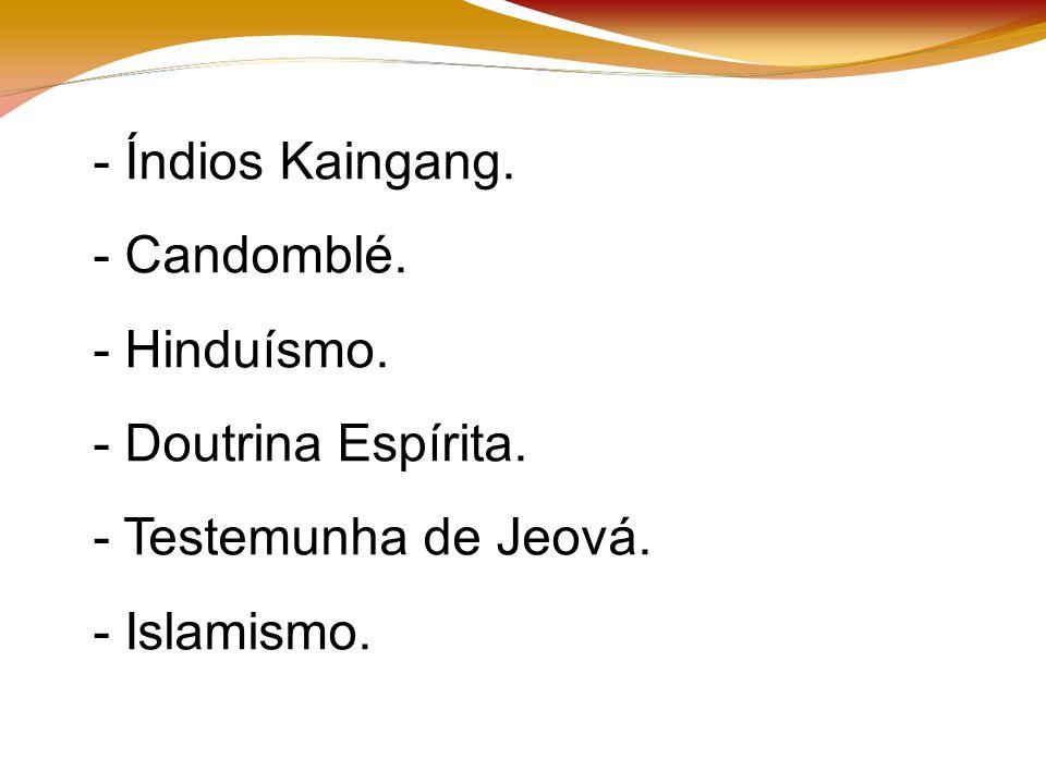 - Índios Kaingang. - Candomblé. - Hinduísmo. - Doutrina Espírita.
