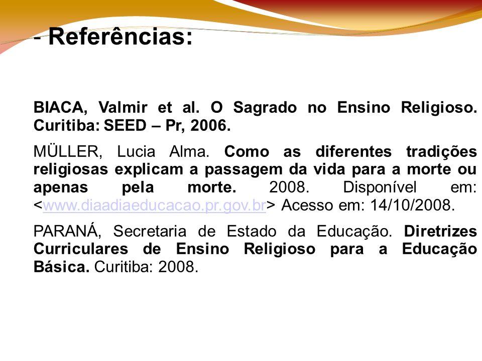 - Referências: BIACA, Valmir et al. O Sagrado no Ensino Religioso.