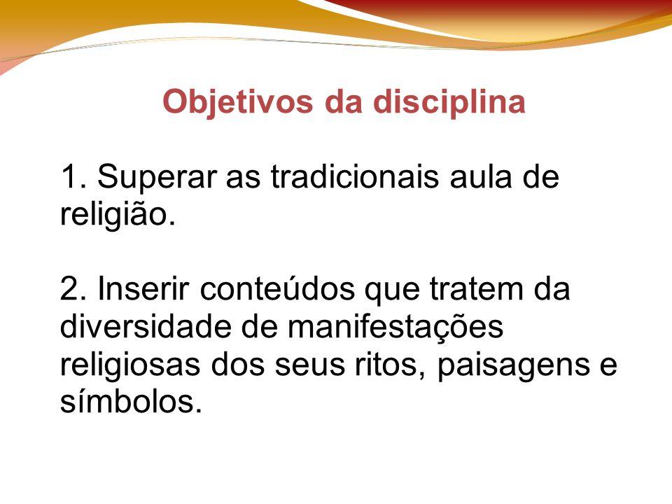 Objetivos da disciplina 1. Superar as tradicionais aula de religião.