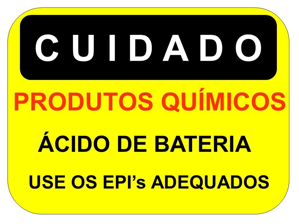 C U I D A D O PRODUTOS QUÍMICOS ÁCIDO DE BATERIA USE OS EPIs ADEQUADOS