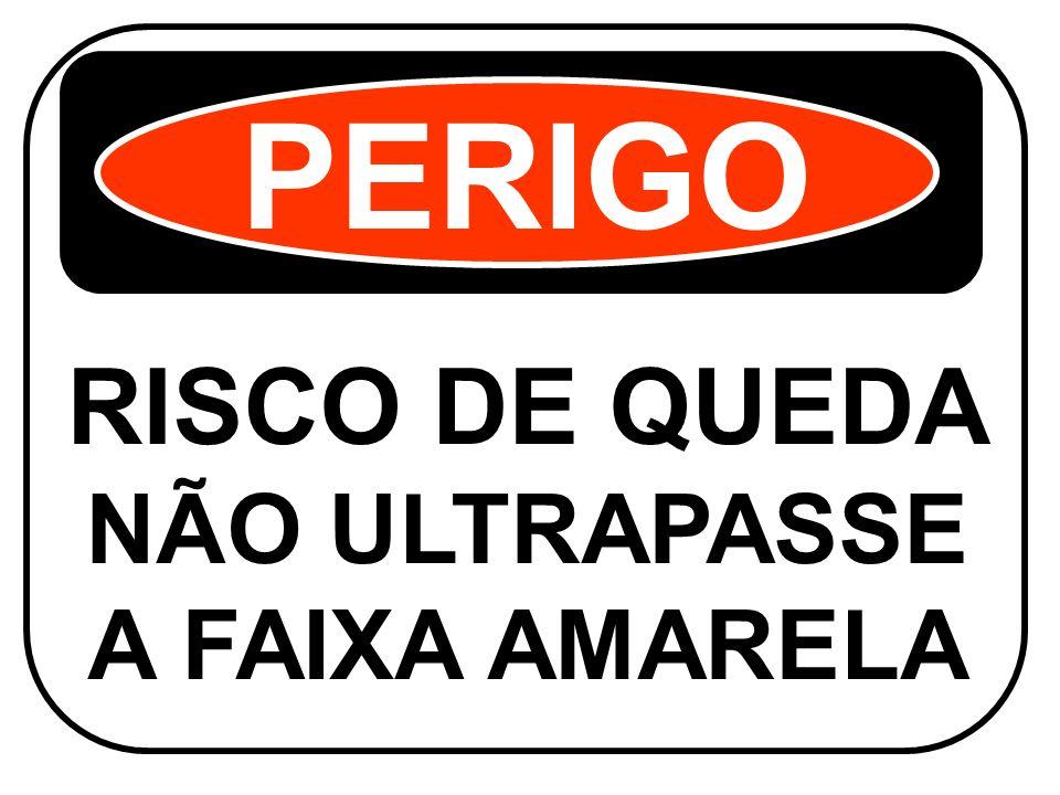 RISCO DE QUEDA NÃO ULTRAPASSE A FAIXA AMARELA PERIGO