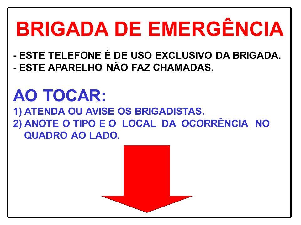 BRIGADA DE EMERGÊNCIA - ESTE TELEFONE É DE USO EXCLUSIVO DA BRIGADA. - ESTE APARELHO NÃO FAZ CHAMADAS. AO TOCAR: 1) ATENDA OU AVISE OS BRIGADISTAS. 2)