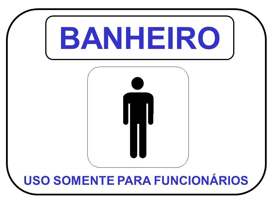 BANHEIRO USO SOMENTE PARA FUNCIONÁRIOS