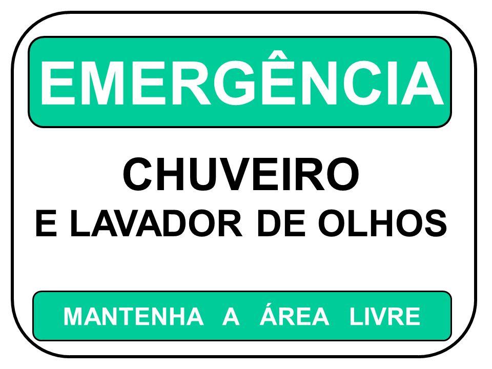 EMERGÊNCIA CHUVEIRO E LAVADOR DE OLHOS MANTENHA A ÁREA LIVRE