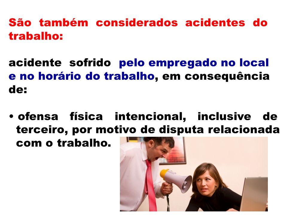 São também considerados acidentes do trabalho: acidente sofrido pelo empregado no local e no horário do trabalho, em consequência de: ofensa física in