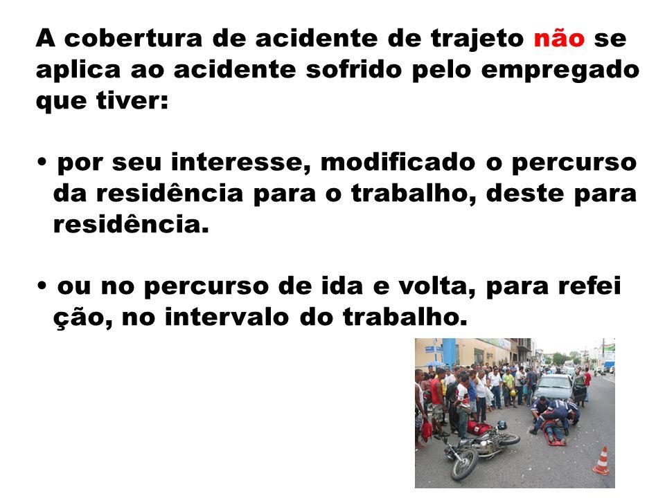 A cobertura de acidente de trajeto não se aplica ao acidente sofrido pelo empregado que tiver: por seu interesse, modificado o percurso da residência
