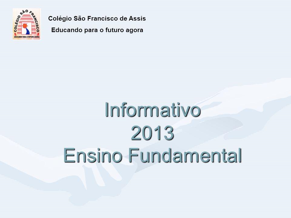 Informativo 2013 Ensino Fundamental Colégio São Francisco de Assis Educando para o futuro agora