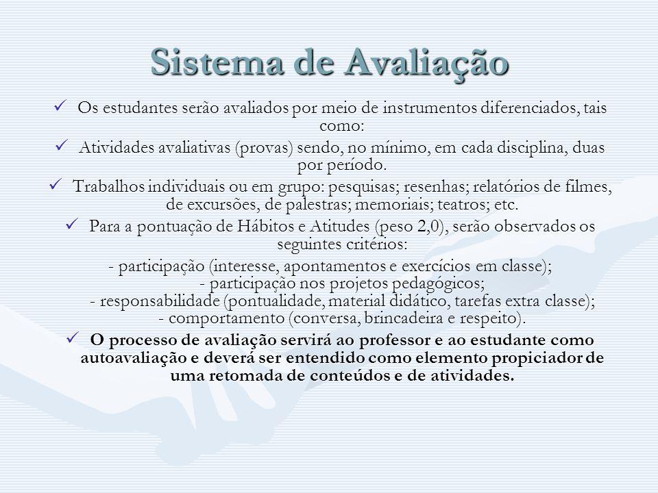 Sistema de Avaliação Os estudantes serão avaliados por meio de instrumentos diferenciados, tais como: Os estudantes serão avaliados por meio de instru