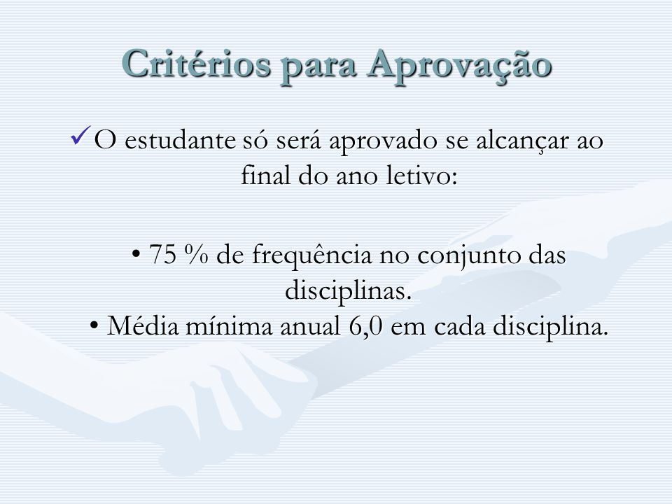 Critérios para Aprovação O estudante só será aprovado se alcançar ao final do ano letivo: O estudante só será aprovado se alcançar ao final do ano let