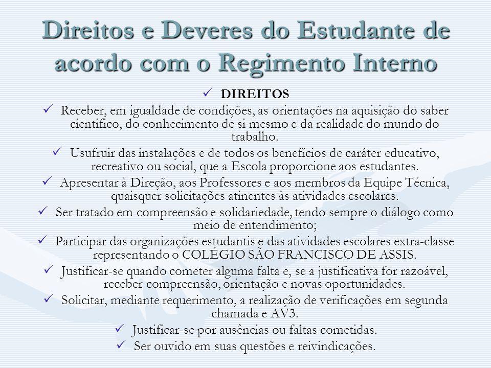 Direitos e Deveres do Estudante de acordo com o Regimento Interno DIREITOS DIREITOS Receber, em igualdade de condições, as orientações na aquisição do