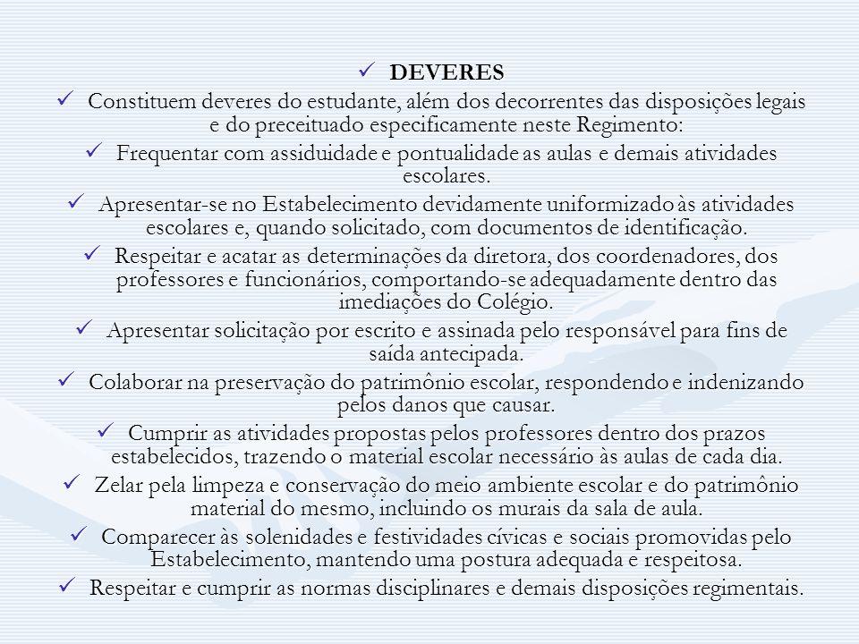 DEVERES DEVERES Constituem deveres do estudante, além dos decorrentes das disposições legais e do preceituado especificamente neste Regimento: Frequen