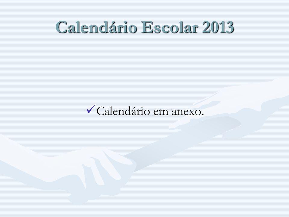 Calendário Escolar 2013 Calendário em anexo. Calendário em anexo.