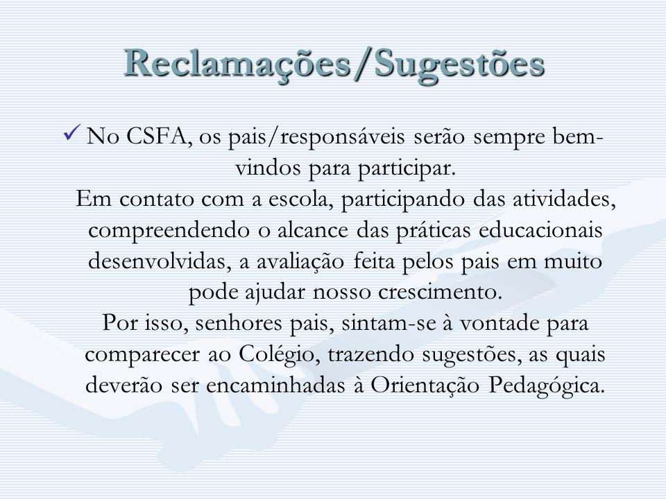 Reclamações/Sugestões No CSFA, os pais/responsáveis serão sempre bem- vindos para participar. Em contato com a escola, participando das atividades, co