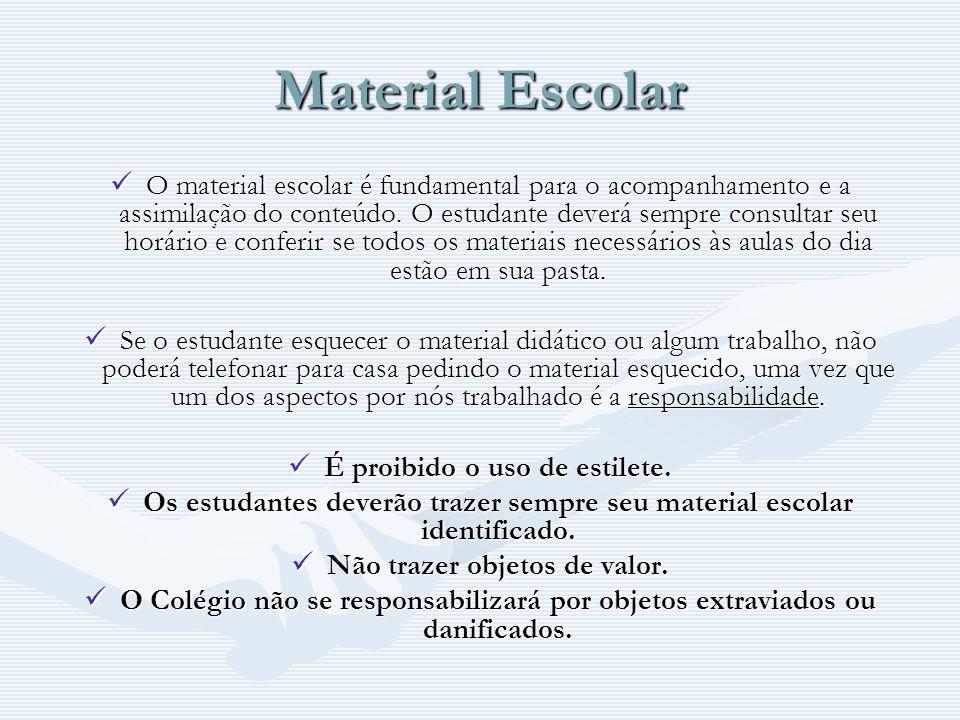 Material Escolar O material escolar é fundamental para o acompanhamento e a assimilação do conteúdo. O estudante deverá sempre consultar seu horário e