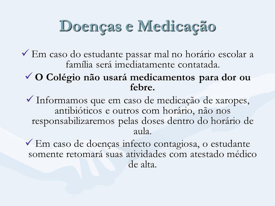 Doenças e Medicação Em caso do estudante passar mal no horário escolar a família será imediatamente contatada. Em caso do estudante passar mal no horá