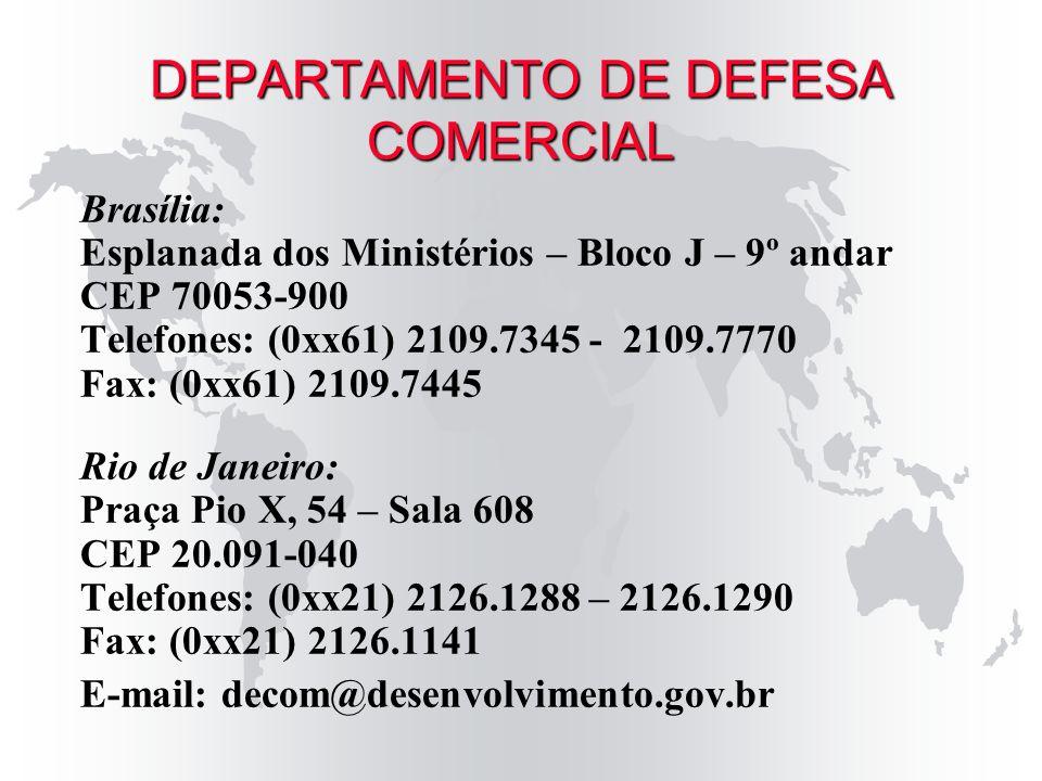 DEPARTAMENTO DE DEFESA COMERCIAL Brasília: Esplanada dos Ministérios – Bloco J – 9º andar CEP 70053-900 Telefones: (0xx61) 2109.7345 - 2109.7770 Fax: