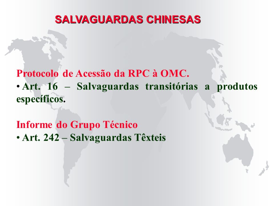 Protocolo de Acessão da RPC à OMC. Art. 16 – Salvaguardas transitórias a produtos específicos. Informe do Grupo Técnico Art. 242 – Salvaguardas Têxtei
