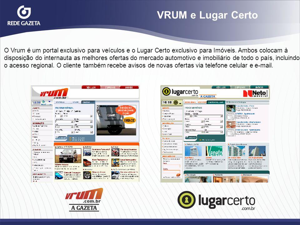 VRUM e Lugar Certo O Vrum é um portal exclusivo para veículos e o Lugar Certo exclusivo para Imóveis. Ambos colocam à disposição do internauta as melh
