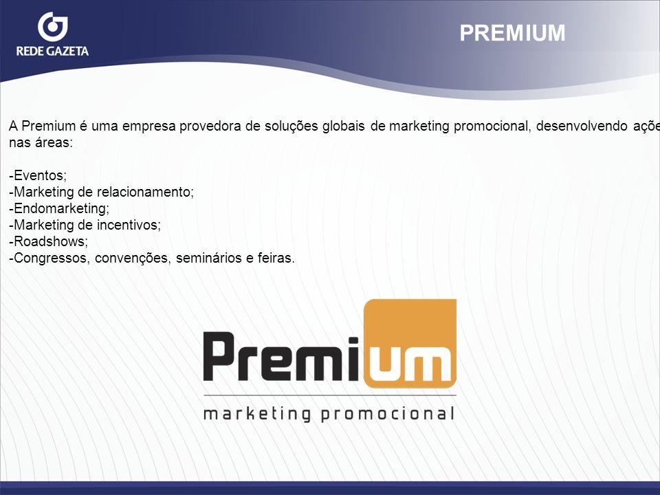 PREMIUM A Premium é uma empresa provedora de soluções globais de marketing promocional, desenvolvendo ações nas áreas: -Eventos; -Marketing de relacio