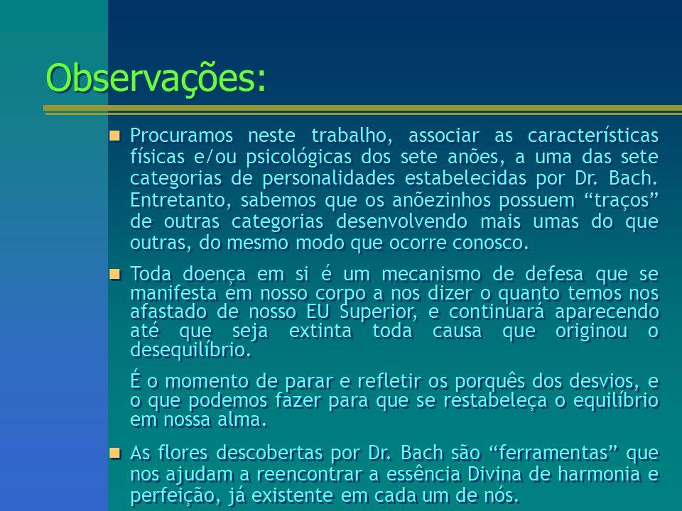 Observações: Observações: Procuramos neste trabalho, associar as características físicas e/ou psicológicas dos sete anões, a uma das sete categorias d