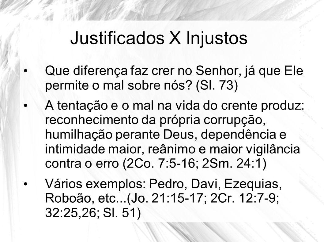 Justificados X Injustos Que diferença faz crer no Senhor, já que Ele permite o mal sobre nós.