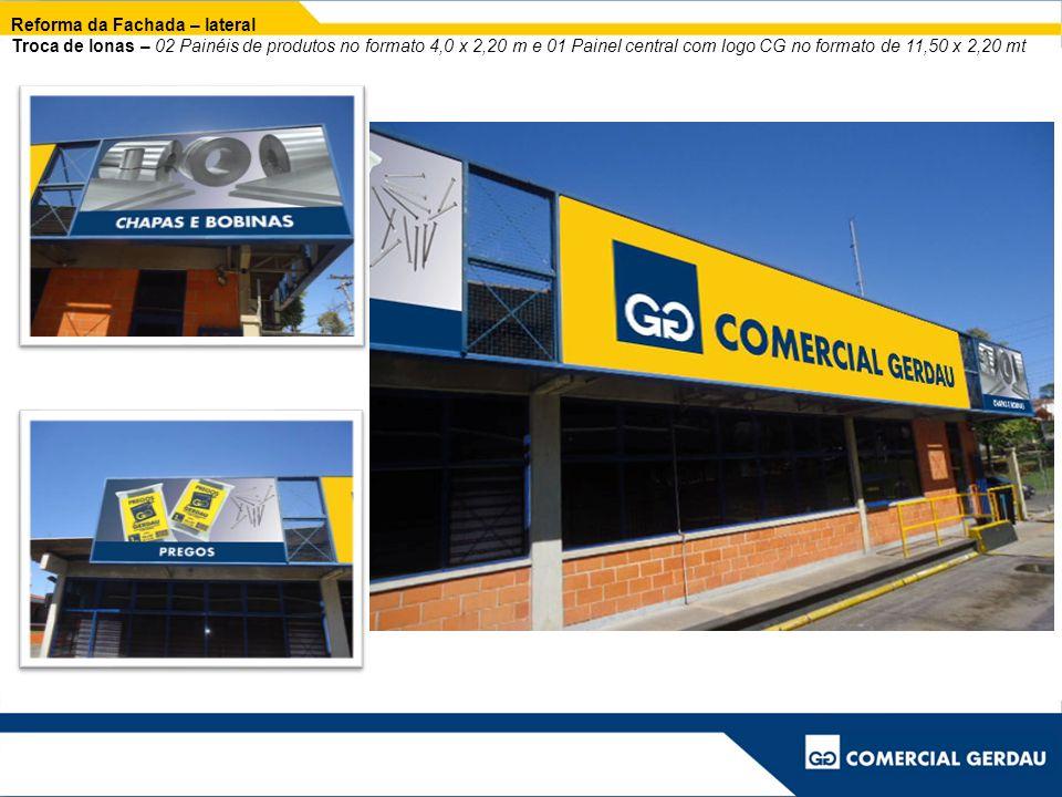 Reforma da Fachada – lateral Troca de lonas – 02 Painéis de produtos no formato 4,0 x 2,20 m e 01 Painel central com logo CG no formato de 11,50 x 2,2