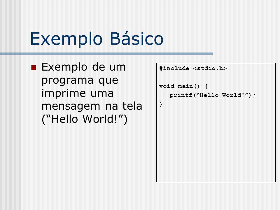 Exemplo Básico Exemplo de um programa que imprime uma mensagem na tela (Hello World!) #include void main() { printf(Hello World!); }
