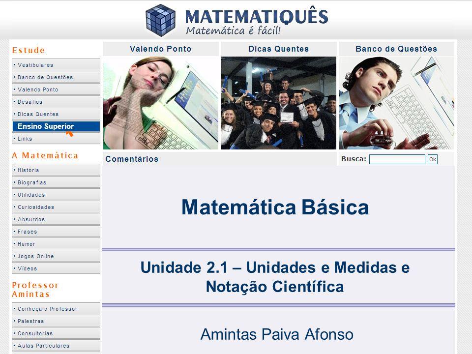 1 Ensino Superior Matemática Básica Unidade 2.1 – Unidades e Medidas e Notação Científica Amintas Paiva Afonso