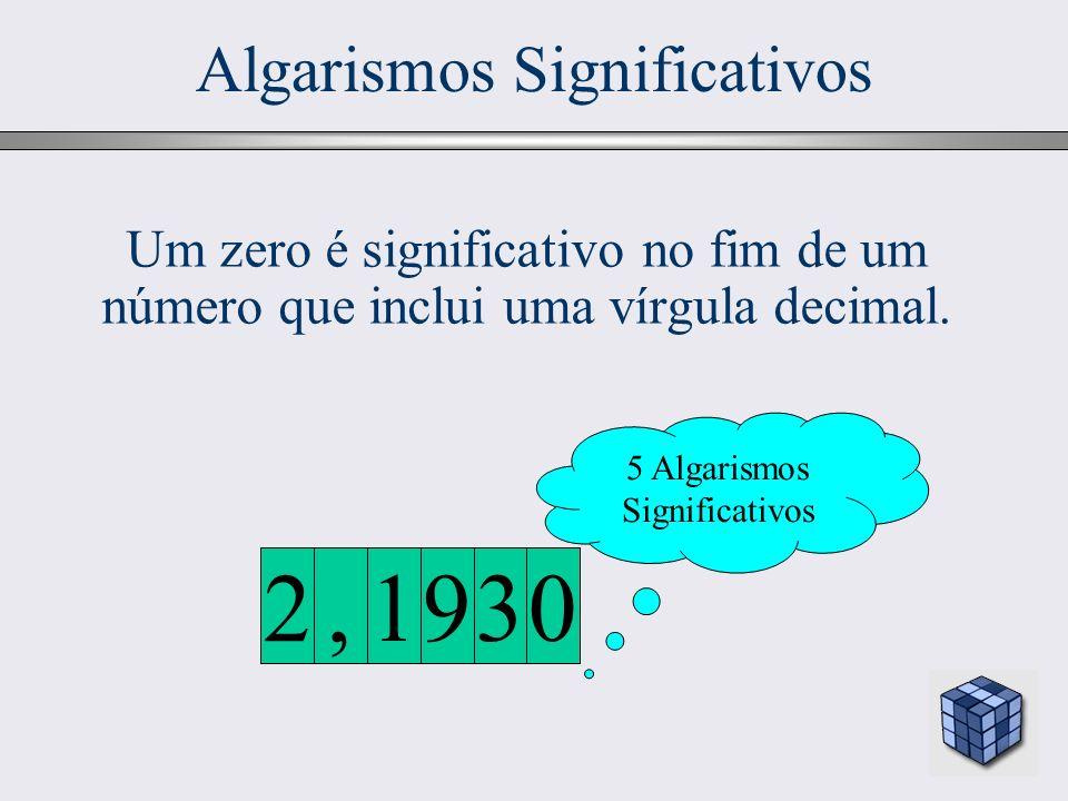 19 Algarismos Significativos Um zero é significativo no fim de um número que inclui uma vírgula decimal. 5 Algarismos Significativos 0391,2