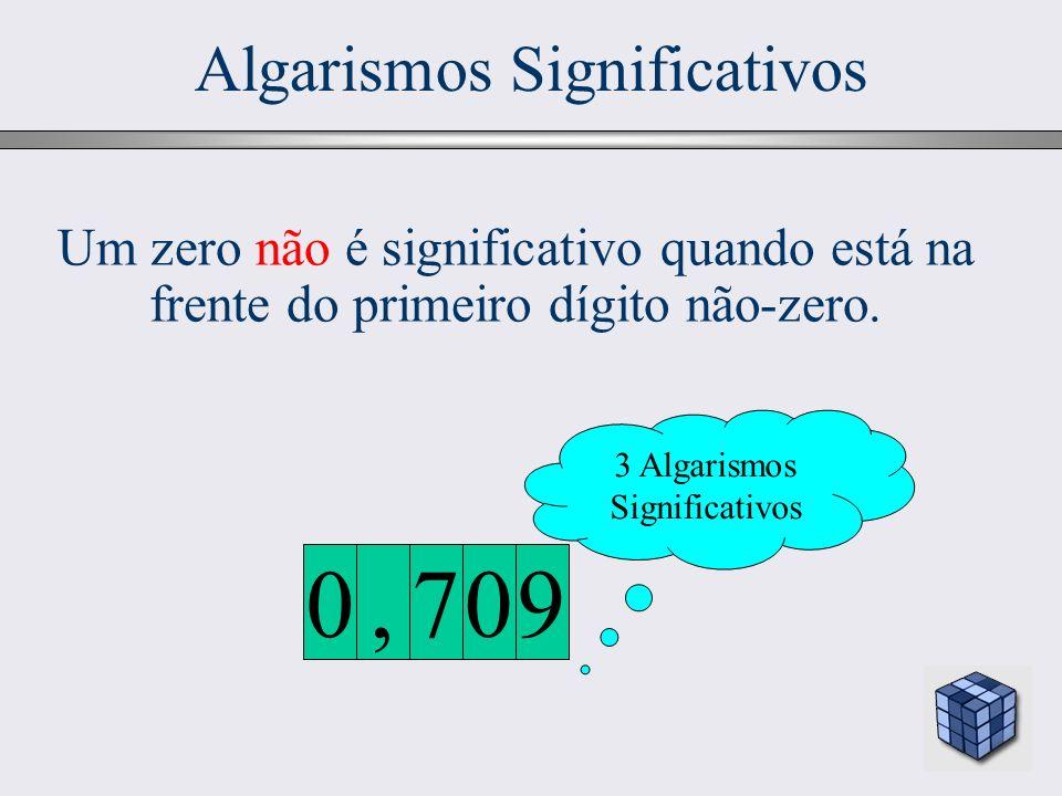 21 Algarismos Significativos Um zero não é significativo quando está na frente do primeiro dígito não-zero. 3 Algarismos Significativos 907, 0