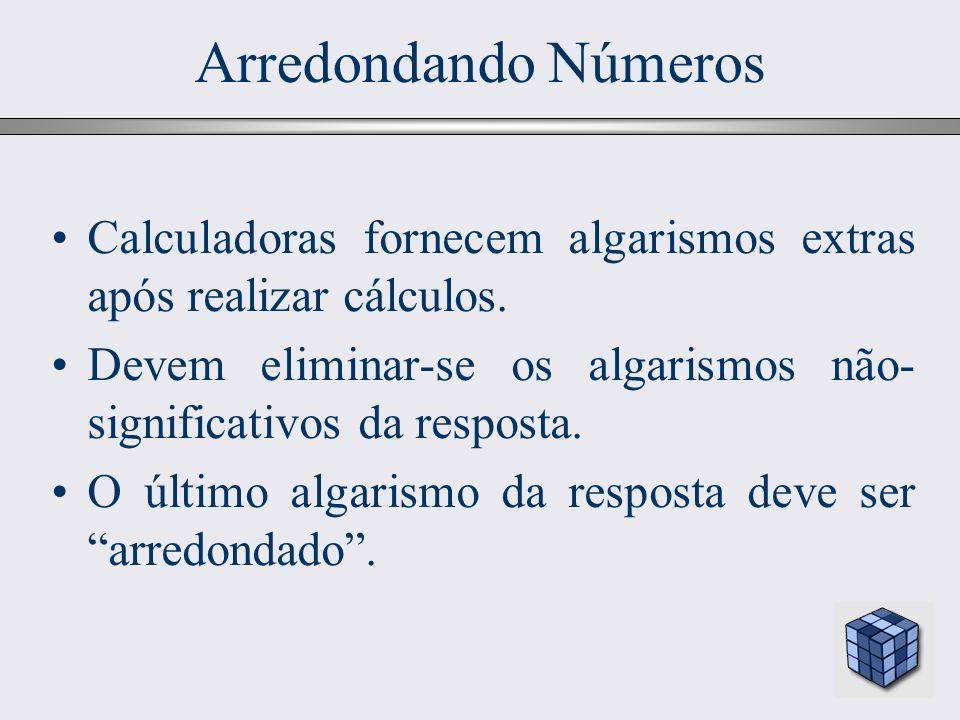 24 Arredondando Números Calculadoras fornecem algarismos extras após realizar cálculos. Devem eliminar-se os algarismos não- significativos da respost