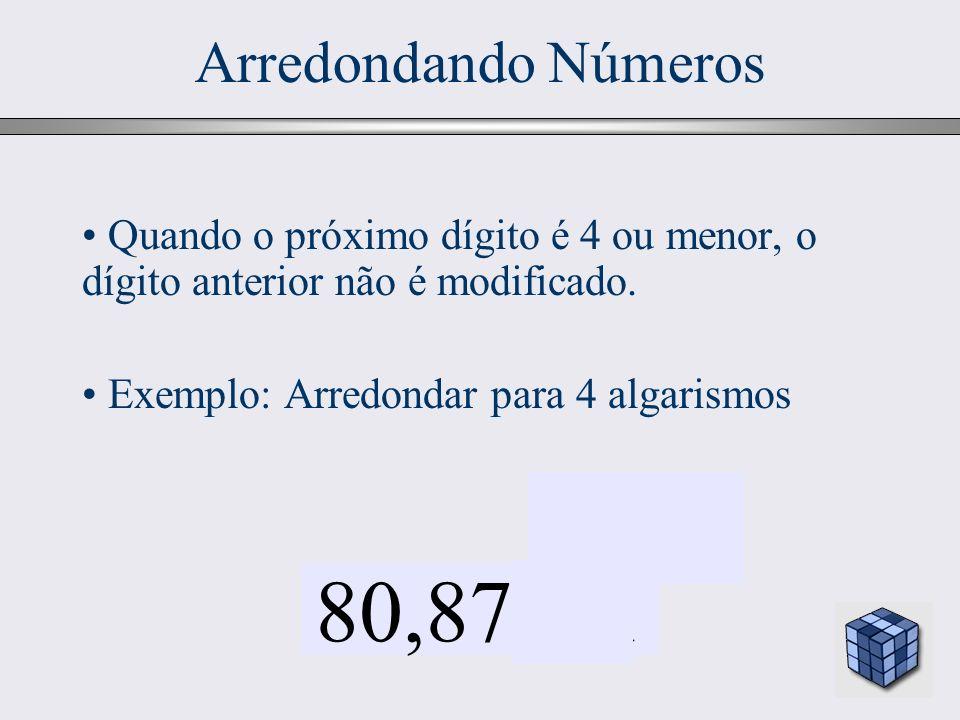 25 Arredondando Números 80,87351 Quando o próximo dígito é 4 ou menor, o dígito anterior não é modificado. Exemplo: Arredondar para 4 algarismos 4 ou