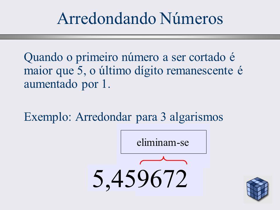 27 Arredondando Números 5 ou maior 5,459672 eliminam-se Quando o primeiro número a ser cortado é maior que 5, o último dígito remanescente é aumentado
