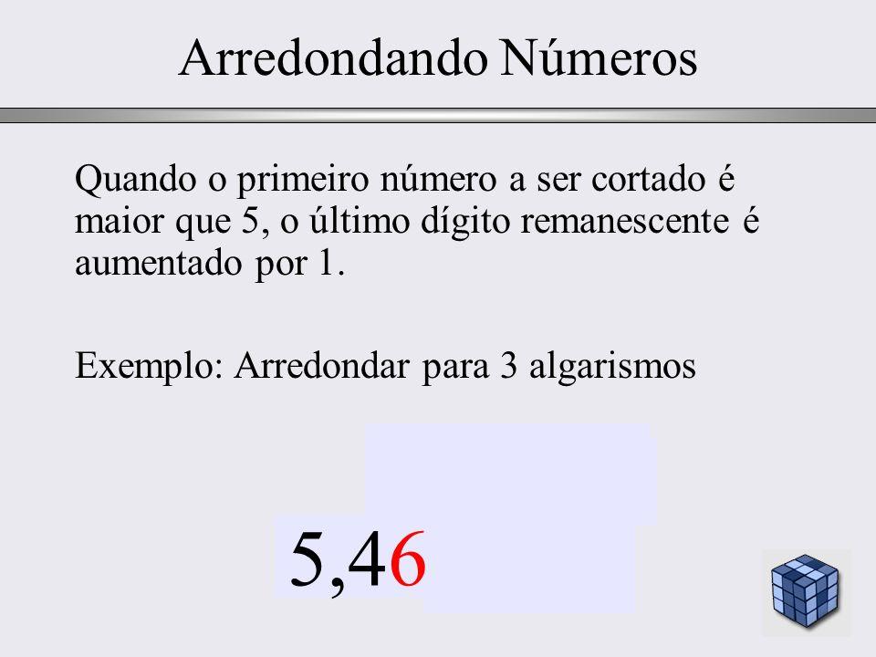 28 Arredondando Números 5,459672 aumenta 1 6 Quando o primeiro número a ser cortado é maior que 5, o último dígito remanescente é aumentado por 1. Exe