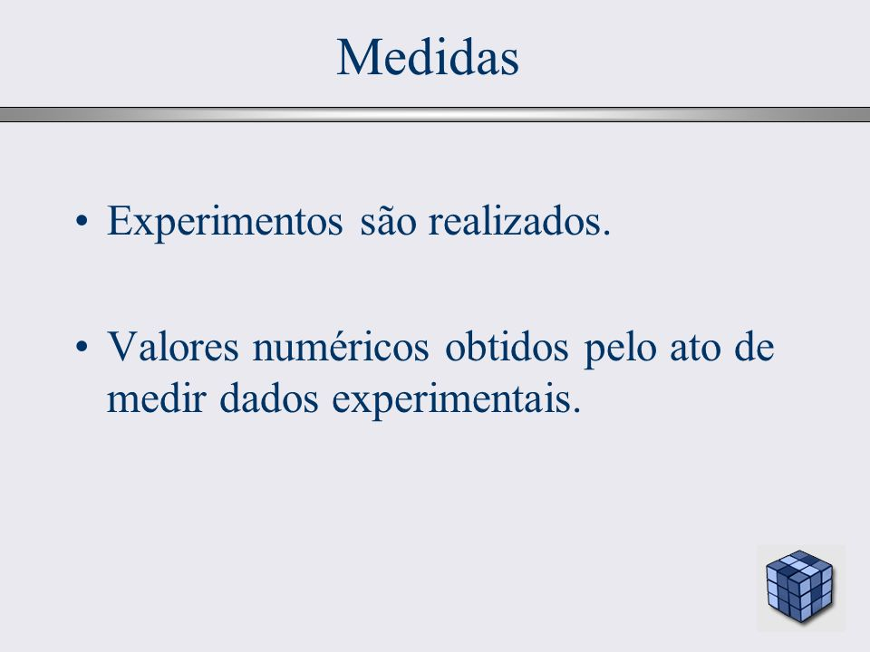 5 Medidas Experimentos são realizados. Valores numéricos obtidos pelo ato de medir dados experimentais.