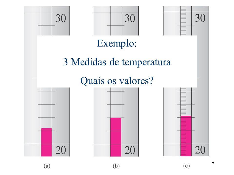 7 Exemplo: 3 Medidas de temperatura Quais os valores?