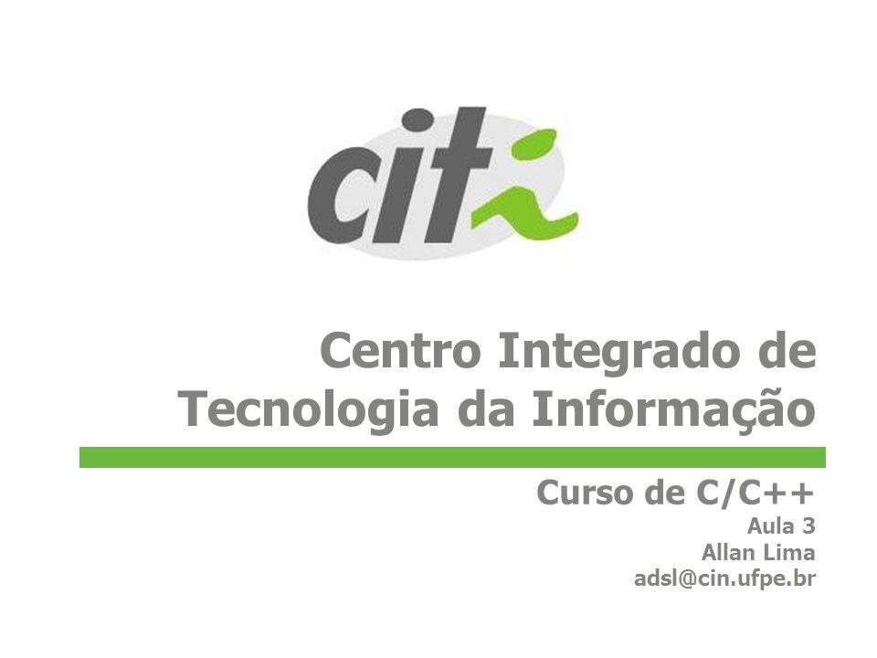 Centro Integrado de Tecnologia da Informação Curso de C/C++ Aula 3 Allan Lima adsl@cin.ufpe.br